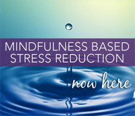 mindfulness based stress reduction now here